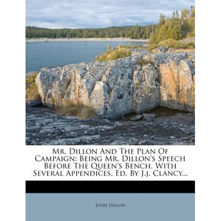 Mr. Dillon and the Plan of Campaign : Being Mr. Dillon's Speech Before the Queen's Bench, with Several Appendices, Ed. by J.J. Clancy... ()