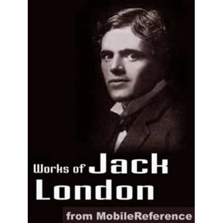 Works Of Jack London: (200 + Works) Includes The Call Of The Wild, White Fang, The Sea Wolf, The Iron Heel, To Build A Fire, Cruise Of The Snark And - Wolf Fangs