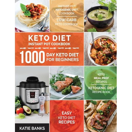 Keto Diet Instant Pot Cookbook: 1000 Day Keto Diet for Beginners: Instant Pot Ketogenic Diet Cookbook: Low-Carb Keto Cookbook: Easy Keto Diet Recipes: Keto Meal Prep Recipes: Ketogenic Diet Recipe (Difference Between Low Carb And Keto Diet)