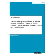 Architectural Space and Form in Science Fiction Cinema.An Analysis of Blade Runner (1982), The Fifth Element (1997) and Alien (1979) (Paperback)