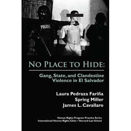 No Place to Hide : Gang, State, and Clandestine Violence in El (Best Places In El Salvador)