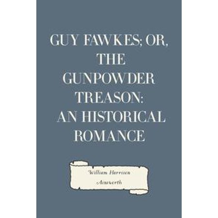Guy Fawkes; or, The Gunpowder Treason: An Historical Romance - eBook (High Quality Guy Fawkes Mask)