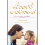 Set-Apart Motherhood : Reflecting Joy and Beauty in Family Life