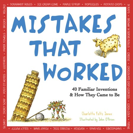 Mistakes That Worked : 40 Familiar Inventions & How They Came to (Easy Inventions For Kids To Make At Home)
