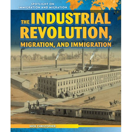 The Industrial Revolution, Migration, and Immigration - (Understanding The Anthropology Of Immigration And Migration)