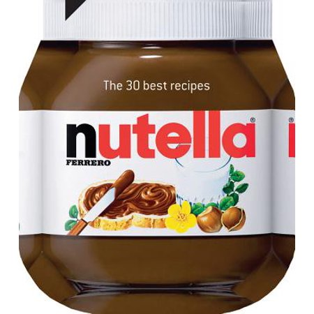 Nutella : The 30 Best Recipes