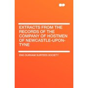 Extracts from the Records of the Company of Hostmen of Newcastle-Upon-Tyne