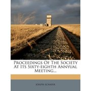 Proceedings of the Society at Its Sixty-Eighth Annyual Meeting...
