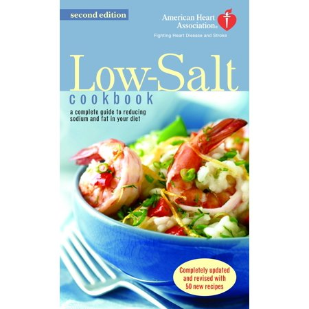 The American Heart Association Low-Salt Cookbook : A Complete Guide to Reducing Sodium and Fat in Your Diet (AHA, American Heart Association Low-Salt