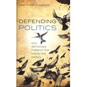Defending Politics: Why Democracy Matters in the Twenty-First Century Hardcover