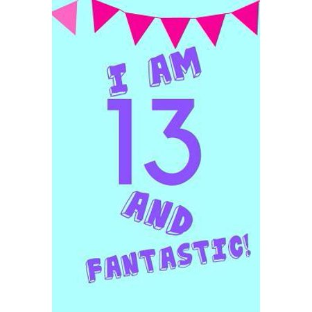 I Am 13 and Fantastic! : Blue Purple Balloons - Thirteen 13 Yr Old Girl Journal Ideas Notebook - Gift Idea for 13th Happy Birthday Present Note Book Preteen Tween Basket Christmas Stocking Stuffer Filler (Card (Party Ideas For 13 Yr Old Girl)
