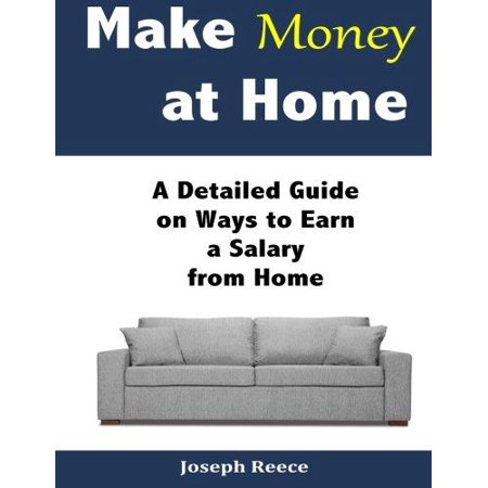 Make Money At Home  A Detailed Guide On Ways To Earn A Salary From Home