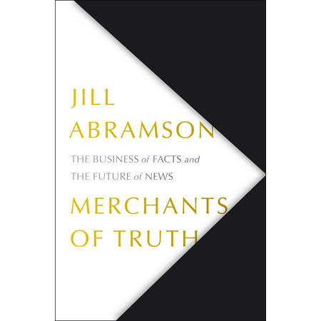Merchants of Truth : The Business of News and the Fight for Facts (Hardcover)