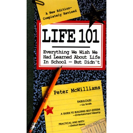 Life 101 : Everything We Wish We Had Learned about Life in School--But