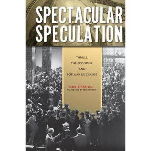 Spectacular Speculation: Thrills, the Economy, and Popular Discourse