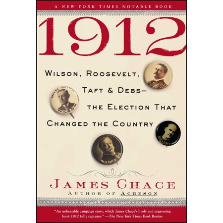1912 : Wilson, Roosevelt, Taft and Debs--The Election that Changed the