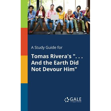 A Study Guide for Tomas Rivera's . . . and the Earth Did Not Devour Him - Hors Devours For Halloween
