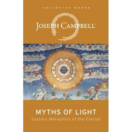 Myths of Light : Eastern Metaphors of the Eternal