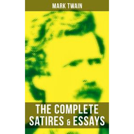 English Essay Friendship The Complete Satires  Essays Of Mark Twain  Ebook Essay Topics For Research Paper also Compare And Contrast Essay Examples For High School The Complete Satires  Essays Of Mark Twain  Ebook  Walmartcom Poverty Essay Thesis