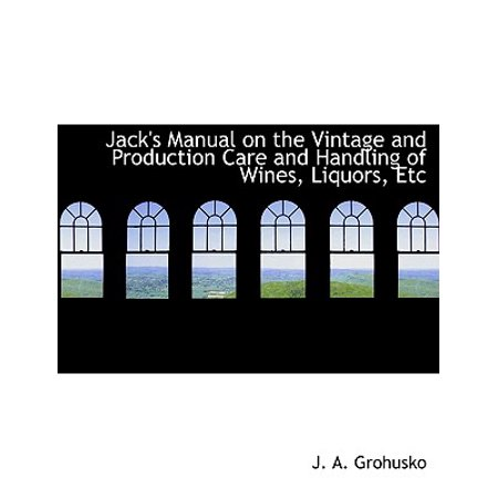 - Jack's Manual on the Vintage and Production Care and Handling of Wines, Liquors, Etc