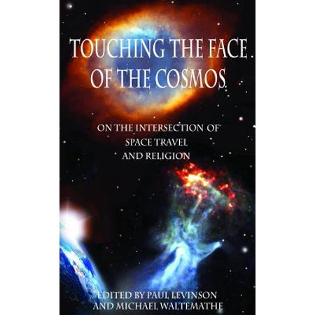 Touching the Face of the Cosmos : On the Intersection of Space Travel and