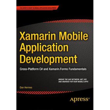 Xamarin Mobile Application Development : Cross-Platform C# and Xamarin.Forms (Cross Platform Instant Messaging Application For Smartphones)
