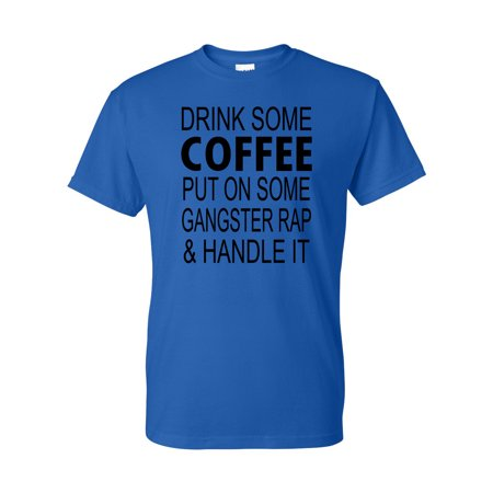 Drink Coffee Put On Some Gangster Rap & Handle it Mens Womens - Gangster Items