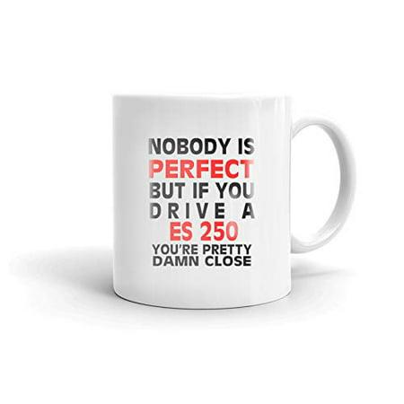250 Ceramic (Nobody's Perfect Except LEXUS ES 250 Drive Coffee Tea Ceramic Mug Office Work Cup Gift 11 oz )