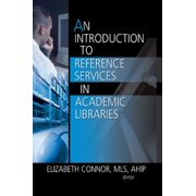An Introduction to Reference Services in Academic Libraries - eBook
