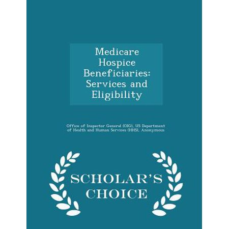 Medicare Hospice Beneficiaries  Services And Eligibility   Scholars Choice Edition