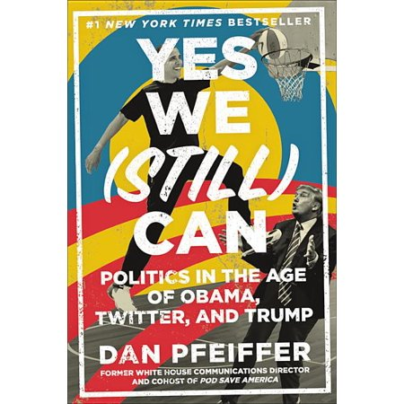 Yes We (Still) Can : Politics in the Age of Obama, Twitter, and Trump (Hardcover)