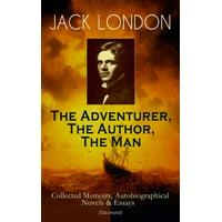 JACK LONDON - The Adventurer, The Author, The Man - eBook