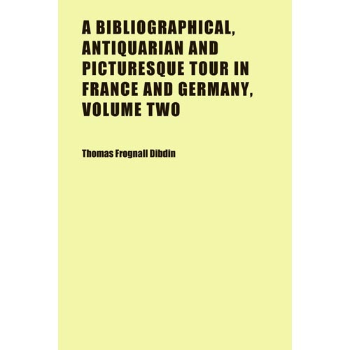 A Bibliographical, Antiquarian and Picturesque Tour in France and Germanywo