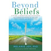 Beyond Beliefs: A Guide to Improving Relationships and Communication for Vegans, Vegetarians, and Meat Eaters (Paperback)