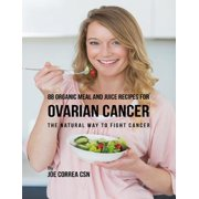 88 Organic Meal and Juice Recipes for Ovarian Cancer: The Natural Way to Fight Cancer - eBook