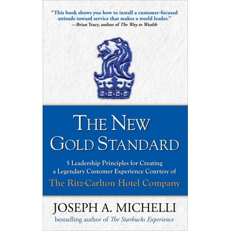 The New Gold Standard: 5 Leadership Principles for Creating a Legendary Customer Experience Courtesy of the Ritz-Carlton Hotel Company (Other) - Walmart Custome