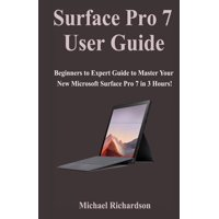 Surface Pro 7 User Guide: Beginners to Expert Guide to Master Your New Microsoft Surface Pro 7 in 3 Hours! (Paperback)