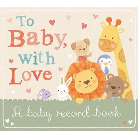 To Baby with Love : A Baby Record - Baby Record