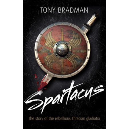 Spartacus : The Story of the Rebellious Thracian Gladiator
