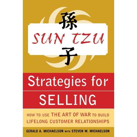 8c87afc1c5d4 Sun Tzu Strategies for Selling: How to Use the Art of War to Build Lifelong  Customer Relationships : How to Use the Art of War to Build Lifelong ...