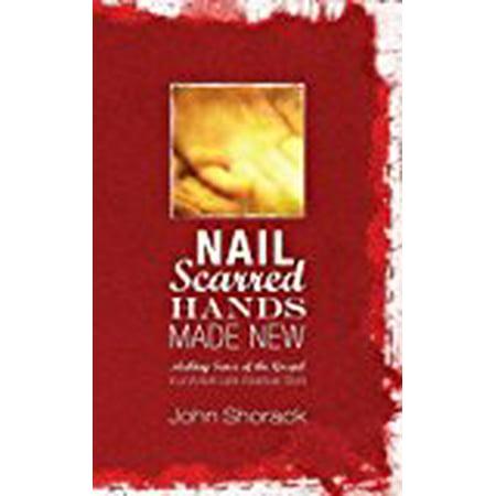 Nail Scarred Hands Made New [Hardcover] [Jun 01, 2012] Shorack, John