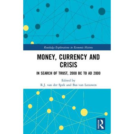 Money, Currency and Crisis : In Search of Trust, 2000 BC to Ad 2000