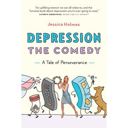 Depression the Comedy : A Tale of Perseverance