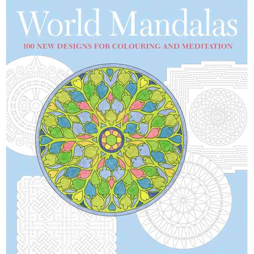 World Mandalas: 100 New Designs for Colouring And Meditation