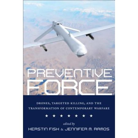 Preventive Force : Drones, Targeted Killing, and the Transformation of Contemporary Warfare