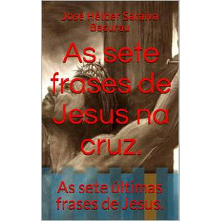AS SETE FRASES DE JESUS NA CRUZ - eBook