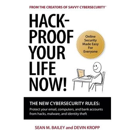 Hack-Proof Your Life Now! : The New Cybersecurity Rules: Protect Your Email, Computer, and Bank Accounts from Hackers, Malware, and Identity (See All Accounts Associated With An Email)