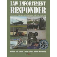 Law Enforcement Responder: Principles of Emergency Medicine, Rescue, and Force Protection (Paperback)