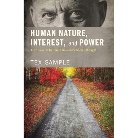 Human Nature, Interest, and Power: A Critique of Reinhold Niebuhr's Social