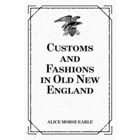 Customs and Fashions in Old New England - eBook